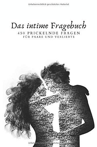 Das intime Fragebuch 450 prickelnde Fragen für Paare und verliebte