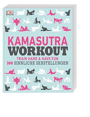 Kamasutra Workout: Train hard & have fun. 300 sinnliche Sexstellungen