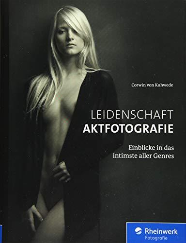 Leidenschaft Aktfotografie: Einblicke in das intimste aller Genres