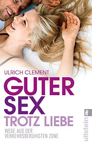 Guter Sex trotz Liebe: Wege aus der verkehrsberuhigten Zone | »Clement hat einen anregenden Ratgeber...
