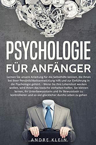 Psychologie für Anfänger - Lernen Sie unsere Anleitung für die Selbsthilfe kennen, die Ihnen bei Ihrer...