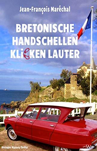 Bretonische Handschellen klicken lauter: Bretagne Mystery Thriller