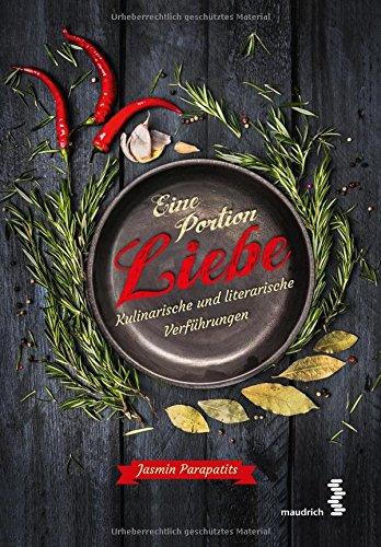 Eine Portion Liebe - Kulinarische und literarische Verführungen